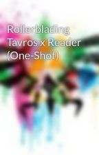 Rollerblading Tavros x Reader (One-Shot) by ZeldastuckFanfiction