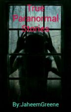 True Paranormal Stories by JaheemGreene