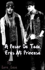 A pesar de todo, Eres mi Princesa by Lore_Lasa