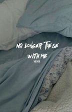 NO LONGER THESE WITH ME by bngtgyo