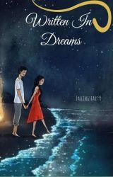 Written In Dreams | ✔ by Fallingstars99