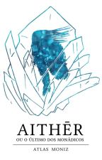 Aithēr, ou O último dos monádicos by atlasmoniz