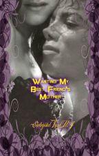 Wanting My Best Friend's Mother (MJ Fantasy) (BDSM) by ShelleyratedxMJ