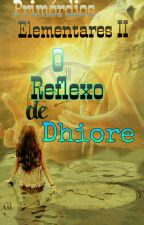 O Reflexo De Dhiore ( SEM REVISÃO) by Washyrlene