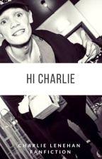 Hi Charlie - Charlie Lenehan [ Book One ] ✔ by kimieaton143