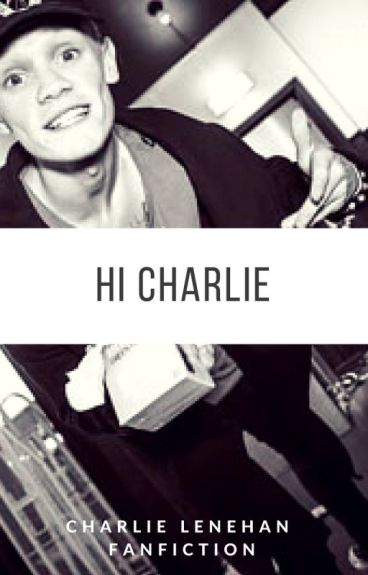 Hi Charlie - Charlie Lenehan [ Book One ] ✔