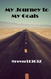 My Journey to My Goals by revert13632