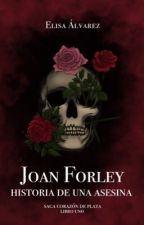 Joan Forley: Historia de una Asesina [JF#1] by ElyMoon