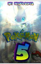 Mi Historia Pokemon 5: El Poder Del Legendario Celebi (Pausada)  by AdalbertoLopez0