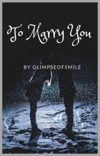 To marry you. ♥ by glimpseofsmile