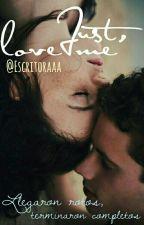 Just, love me © [En pausa] by Escritoraaa