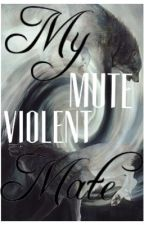 My mute, violent Mate by Nightwhisker