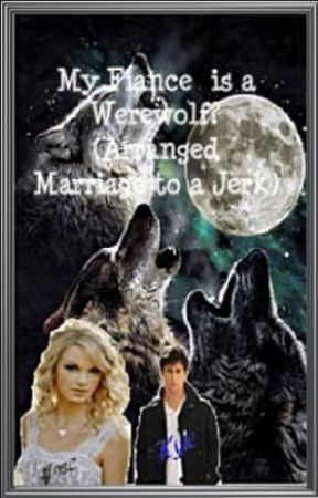 My fiancé is a werewolf? (Arranged Marriage to a Jerk) by jasmin28