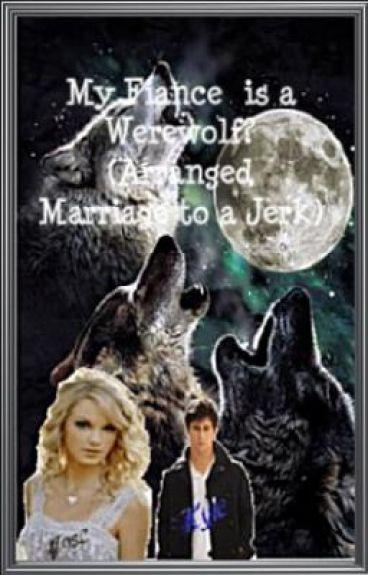 My fiancé is a werewolf? (Arranged Marriage to a Jerk)