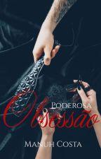 Poderosa Obsessão (livro I) by MahNicos
