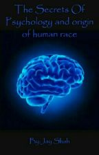 The Secrets Of Psychology And Origin Of Human Race by Jayshah25