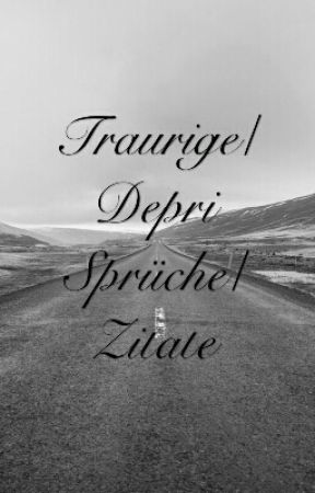 traurige depri sprüche Traurige/Depri Sprüche/Zitate   Teil 49   Wattpad traurige depri sprüche