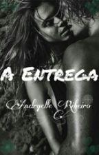 Rendidos Pelo Amor- A Entrega by AndryelleCarolyne