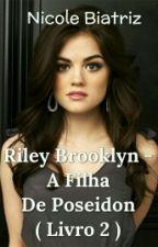 Riley Brooklyn - A Filha De Poseidon ( Livro 2 )  #Wattys2016 by SrtaJackson28