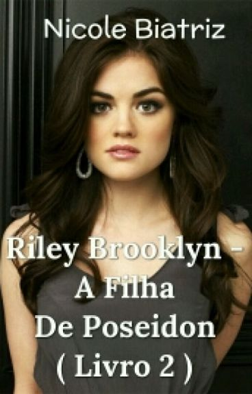 Riley Brooklyn - A Filha De Poseidon ( Livro 2 )  #Wattys2016