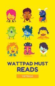 WATTPAD MUST READS by vatsala2991