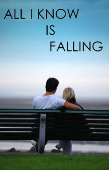 All I Know Is Falling <3