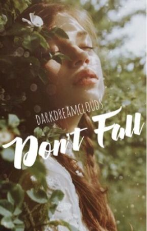 Don't Fall (#1) by darkdreamclouds