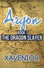 Argon {Book 1}: The Dragon Slayer by Xavenior