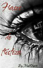 Frases De Tristeza by MaiiDuarte