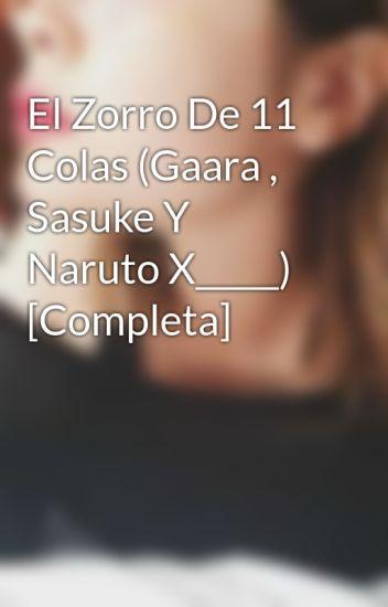 El Zorro De 11 Colas (Gaara , Sasuke Y Naruto X_____) [Completa]