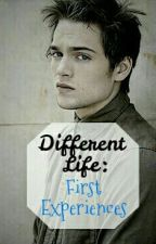 Different Life: First Experiences by dreamer_wrong_world