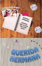 Querida Hermana. by UnSupuestoAngel
