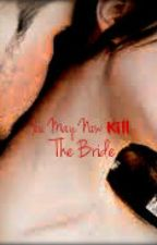 You May Now Kill the Bride by Soaring_pen2013