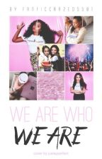We Are Who We Are (Lesy Fanfiction) by FanFicCrazed5501