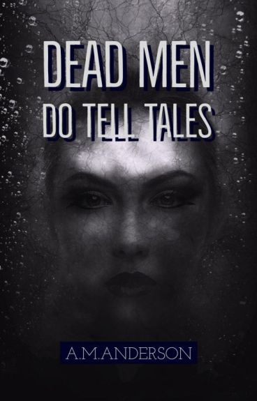 Dead Men Do Tell Tales by InkHeartCM