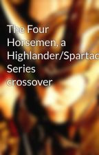 The Four Horsemen, a Highlander/Spartacus Series crossover by LokisLadyCrazy
