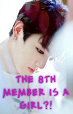The 8th Member is a Girl?!?!? *A Jungkook Fanfic* by ArthurKookie