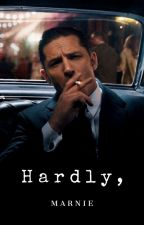 H A R D L Y , [Tom Hardy Fanfiction] by marniest