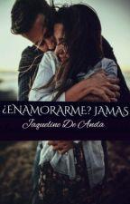 ¿ENAMORARME YO? JAMÁS by JaquelineDeAnda