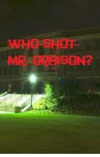 Who shot Mr. Orbison? Chapter 1