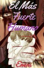 EL MAS FUERTE HUMANO by RivaiFem