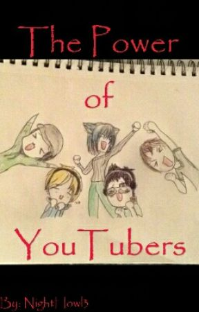 The Power Of YouTubers (On Hiatus) by NightHowl3