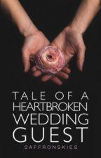 Tale of a Heartbroken Wedding Guest  ✓ by formerstrangers