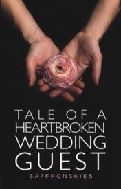 Tale of a Heartbroken Wedding Guest   ✓ by southernseas