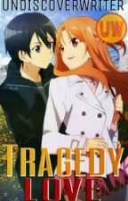 Tragedy Love by UndiscoverWriter
