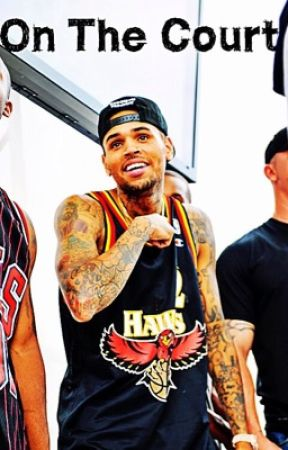 On The Court (Chris Brown Fanfic) by BlvckPyrvmid89