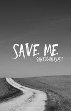 Save Me (DTRTI Sequel) by SantoLRAugust