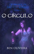 O Círculo - Os Bruxos de São Cipriano Livro 1 by benoliveira