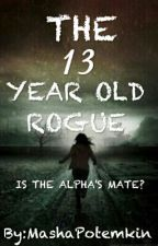 The 13 Year Old Rogue. Is The Alpha's Mate? by Squarely_Asleep