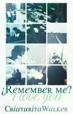 ¿Remember me? I Love you »r.d by CriaturitaWalker